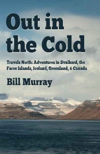 Out in the Cold: Travels North: Adventures in Svalbard, the Faroe Islands, Iceland, Greenland and Canada von CreateSpace Independent Publishing Platform