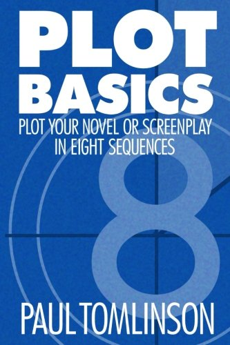 Plot Basics: Plot Your Novel or Screenplay in Eight Sequences von CreateSpace Independent Publishing Platform