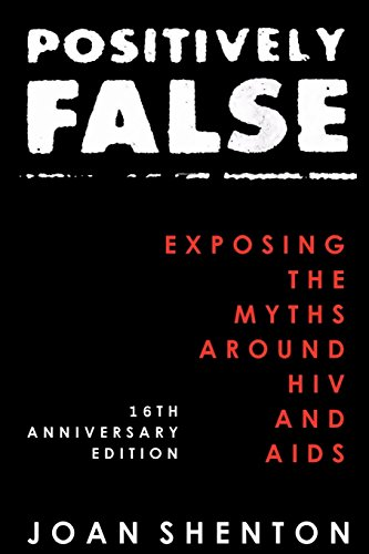 Positively False: Exposing the Myths around HIV and AIDS - 16th Anniversary Edition von CreateSpace Independent Publishing Platform