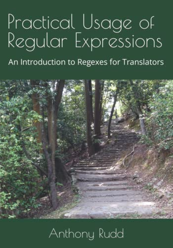 Practical Usage of Regular Expressions: An introduction to regexes for translators von CreateSpace Independent Publishing Platform