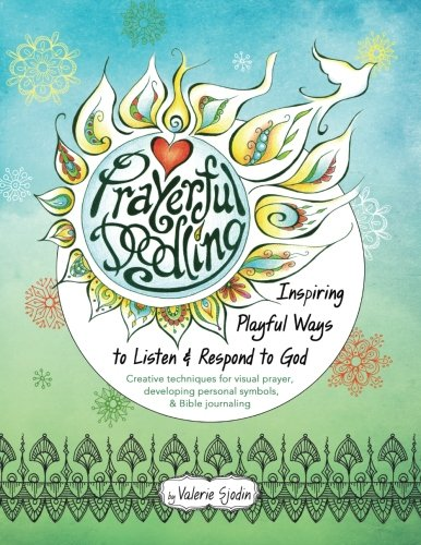 Prayerful Doodling: Inspiring Playful Ways to Listen & Respond to God von CreateSpace Independent Publishing Platform