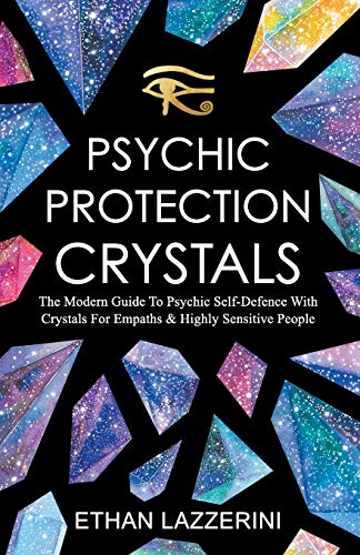 Psychic Protection Crystals: The Modern Guide To Psychic Self Defence With Crystals For Empaths And Highly Sensitive People von CreateSpace Independent Publishing Platform