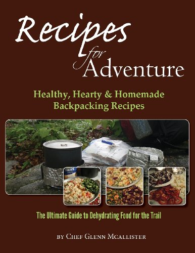 Recipes for Adventure: Healthy, Hearty and Homemade Backpacking Recipes von CreateSpace Independent Publishing Platform