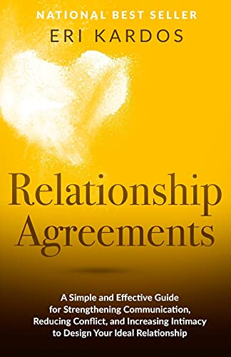 Relationship Agreements: A Simple and Effective Guide for Strengthening Communication, Reducing Conflict, and Increasing Intimacy to Design Your Ideal Relationship von CreateSpace Independent Publishing Platform