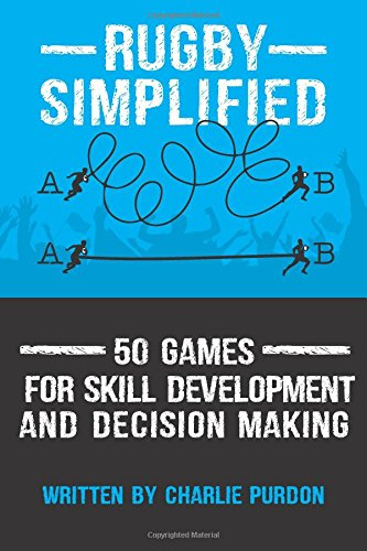 Rugby Simplified: 50 Games for Skill Development and Decision Making von CreateSpace Independent Publishing Platform