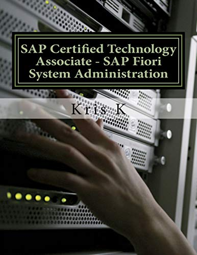 SAP Certified Technology Associate - SAP Fiori System Administration von CreateSpace Independent Publishing Platform
