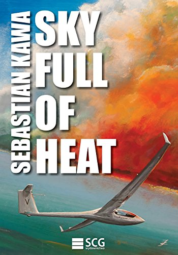 Sky Full of Heat: Passion, knowledge, experience von CreateSpace Independent Publishing Platform