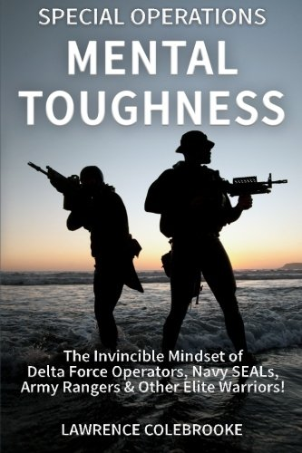 Special Operations Mental Toughness: The Invincible Mindset of Delta Force Operators, Navy SEALs, Army Rangers & Other Elite Warriors! von CreateSpace Independent Publishing Platform