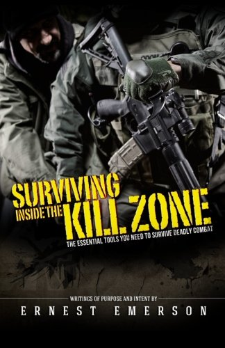 Surviving Inside the Kill Zone: The Essential Tools You Need to Survive Deadly Combat von CreateSpace Independent Publishing Platform