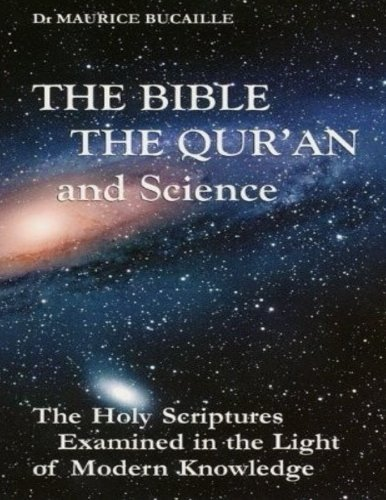The Bible, the Qu'ran and Science: The Holy Scriptures Examined in the Light of Modern Knowledge von CreateSpace Independent Publishing Platform