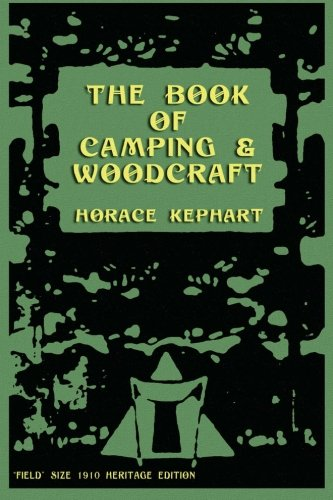 The Book of Camping & Woodcraft: A Guidebook For Those Who Travel In The Wilderness von CreateSpace Independent Publishing Platform