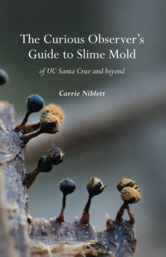 The Curious Observer's Guide to Slime Mold of UC Santa Cruz and Beyond von CreateSpace Independent Publishing Platform