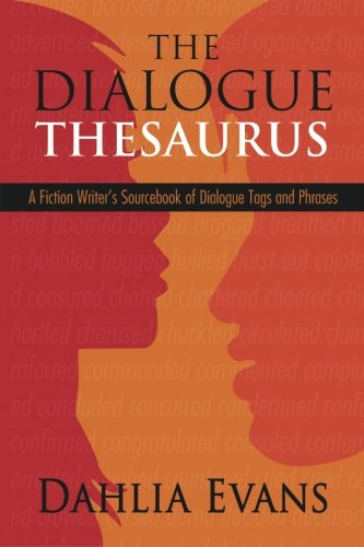 The Dialogue Thesaurus: A Fiction Writer's Sourcebook of Dialogue Tags and Phrases von CreateSpace Independent Publishing Platform