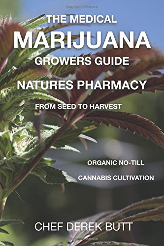 The Medical Marijuana Growers Guide. NATURES PHARMACY.: Organic no till cannabis cultivation from seed to harvest. von CreateSpace Independent Publishing Platform