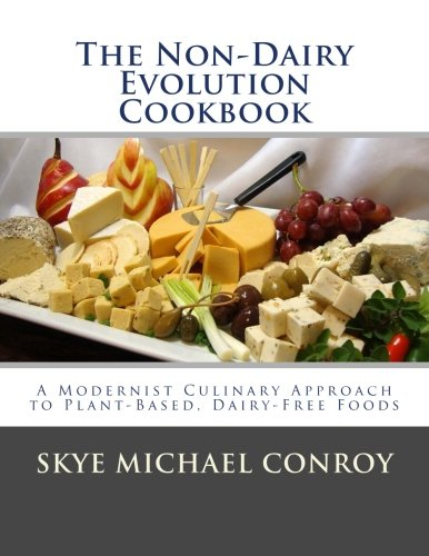 The Non-Dairy Evolution Cookbook: A Modernist Culinary Approach to Plant-Based, Dairy Free Foods von CreateSpace Independent Publishing Platform