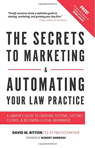 The Secrets To Marketing & Automating Your Law Practice: A Lawyers Guide To Creating Systems, Getting Clients, & Becoming A Legal Rainmaker von CreateSpace Independent Publishing Platform