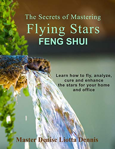 The Secrets of Mastering Flying Stars Feng Shui: Learn how to fly, analyze, cure and enhance  the stars for your home and office von CreateSpace Independent Publishing Platform