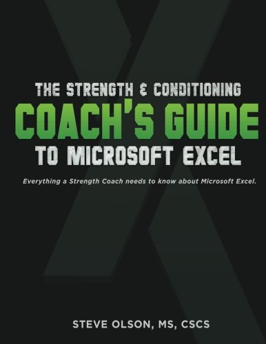 The Strength & Conditioning Coach's Guide to Microsoft Excel: Everything a coach needs to successfully use Microsoft Excel von CreateSpace Independent Publishing Platform