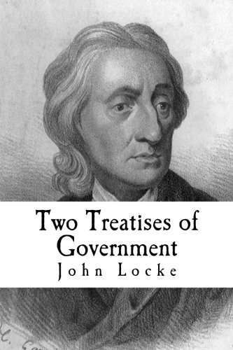 Two Treatises of Government: In the Former, The False Principles and Foundation of Sir Robert Filmer, and His Followers, Are Detected and Overthrown: ... Extent, and End, of Civil Government von CreateSpace Independent Publishing Platform