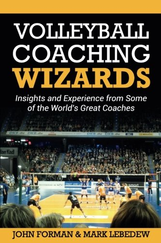 Volleyball Coaching Wizards: Insights and Experience from Some of the World's Great Coaches von CreateSpace Independent Publishing Platform