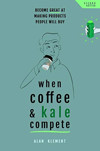 When Coffee and Kale Compete: Become great at making products people will buy von CreateSpace Independent Publishing Platform