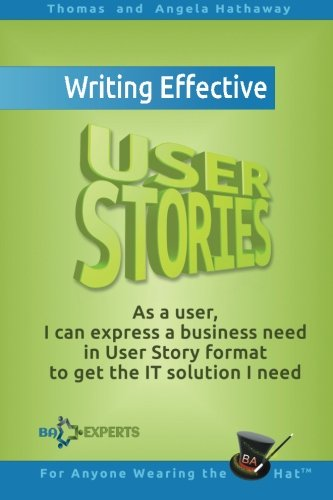 Writing Effective User Stories: As a User, I Can Express a Business Need in User Story Format To Get the IT Solution I Need von CreateSpace Independent Publishing Platform