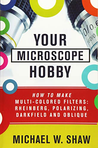 Your Microscope Hobby: How To Make Multi-colored Filters: Rheinberg, Polarizing, Darkfield and Oblique von CreateSpace Independent Publishing Platform