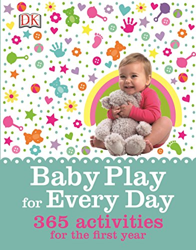 Baby Play for Every Day: 365 Activities for the First Year von Dorling Kindersley Ltd