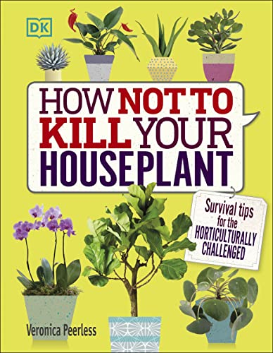How Not to Kill Your Houseplant: Survival Tips for the Horticulturally Challenged von DK