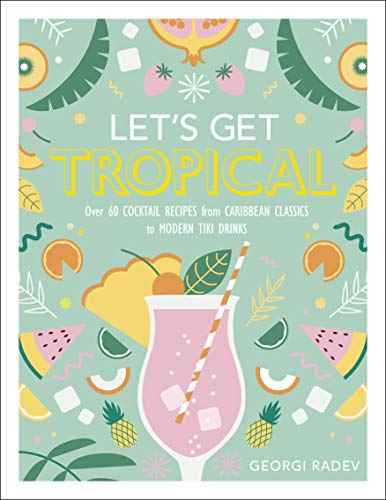 Let's Get Tropical: Over 60 Cocktail Recipes from Caribbean Classics to Modern Tiki Drinks von Dorling Kindersley Ltd.