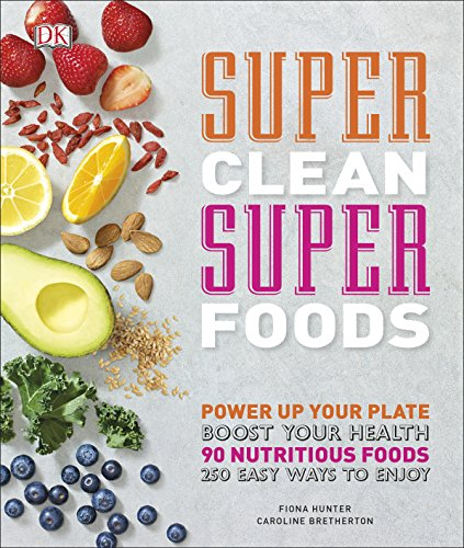 Super Clean Super Foods: Power Up Your Plate, Boost Your Health, 90 Nutritious Foods, 250 Easy Ways to Enjoy (Dk) von DK