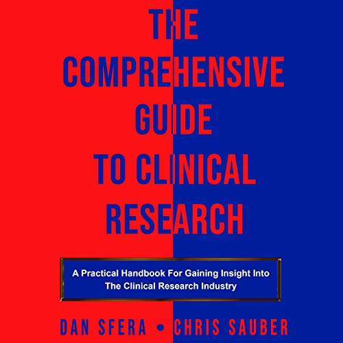 The Comprehensive Guide to Clinical Research: A Practical Handbook for Gaining Insight into the Clinical Research Industry von DSCS Sweat Equity & Investments, LLC