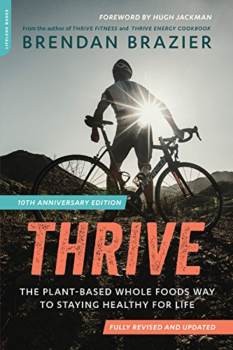 Thrive, 10th Anniversary Edition: The Plant-Based Whole Foods Way to Staying Healthy for Life von Ingram Publisher Servicesbooks; Da Capo Press