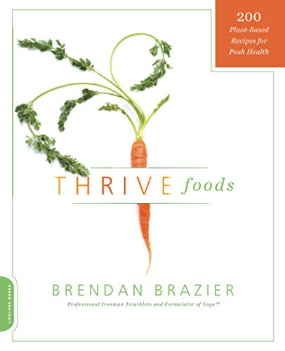 Thrive Foods: 200 Plant-Based Recipes for Peak Health von Da Capo Lifelong Books