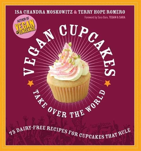 Vegan Cupcakes Take Over the World: 75 Dairy-Free Recipes for Cupcakes that Rule von Hachette Book Group USA