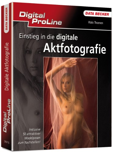 Digital ProLine Einstieg in die digitale Aktfotografie von Data Becker Gmbh + Co.Kg