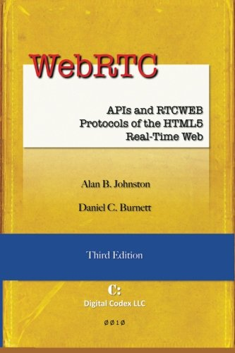 WebRTC: APIs and RTCWEB Protocols of the HTML5 Real-Time Web, Third Edition von Digital Codex LLC