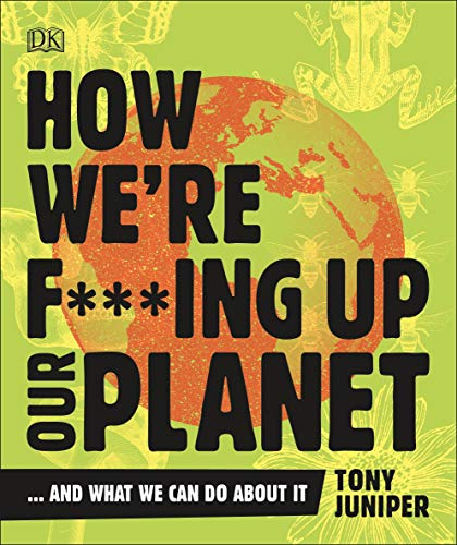 How We're F***ing Up Our Planet: And What We Can Do About It von Dorling Kindersley Ltd