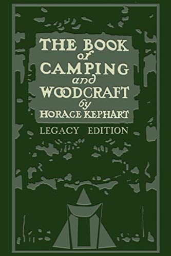 The Book Of Camping And Woodcraft (Legacy Edition): A Guidebook For Those Who Travel In The Wilderness (Library of American Outdoors Classics, Band 1) von Doublebit Press