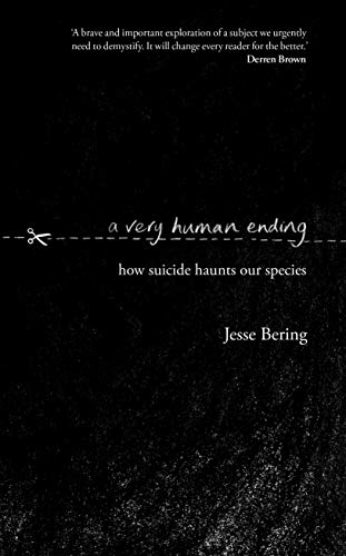 A Very Human Ending: How suicide haunts our species von Doubleday