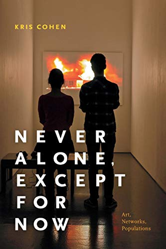 Never Alone, Except for Now: Art, Networks, Populations von Duke University Press