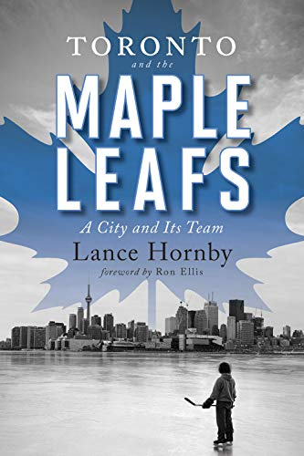 Toronto and the Maple Leafs: A City and Its Team von ECW Press,Canada