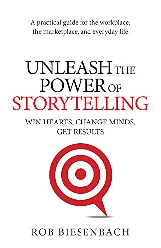 Unleash the Power of Storytelling: Win Hearts, Change Minds, Get Results von Eastlawn Media