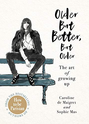 Older but Better, but Older: From the authors of How To Be Parisian von Ebury Press