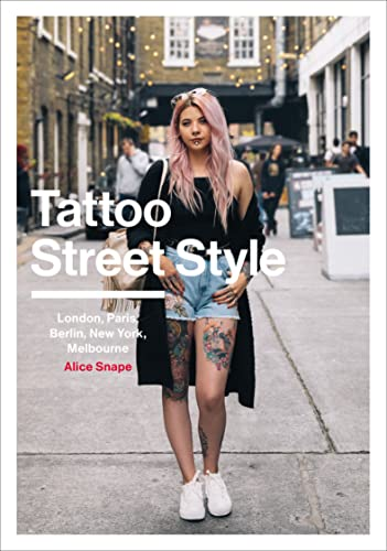 Tattoo Street Style: London, Brighton, Paris, Berlin, Amsterdam, New York, LA, Melbourne von Random House UK Ltd