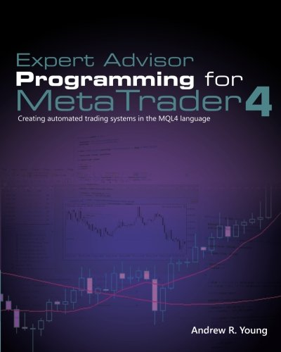 Expert Advisor Programming for MetaTrader 4: Creating automated trading systems in the MQL4 language von Edgehill Publishing