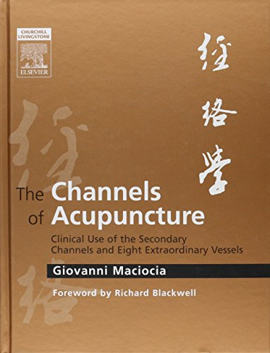 The Channels of Acupuncture: Clinical Use of the Secondary Channels and Eight Extraordinary Vessels von Elsevier LTD, Oxford