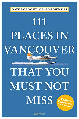 111 Places in Vancouver That You Must Not Miss: Travel Guide von Emons Verlag