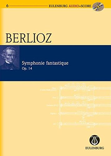 "Symphonie fantastique: Nach ""Hector Berlioz: New Edition of the Complete Works Vol. 16"". op. 14. Orchester. Studienpartitur + CD. (Eulenburg Audio+Score, Band 6) von Ernst Eulenburg Ltd."