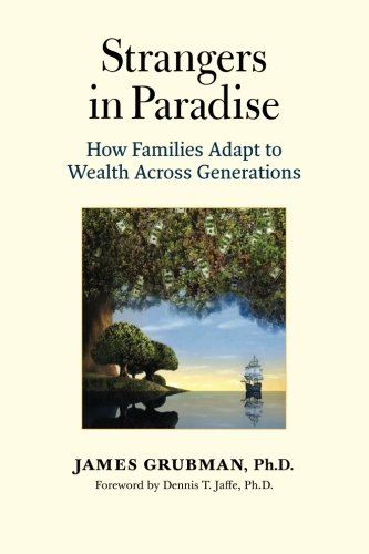 Strangers in Paradise: How Families Adapt to Wealth Across Generations von FamilyWealth Consulting